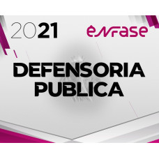 DEFENSORIA PÚBLICA ESTADUAL E FEDERAL - ENFASE 2021 - DPU e DPE